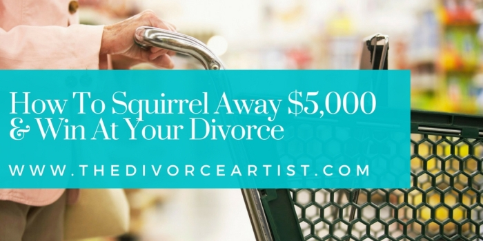 How To Squirrel Away $5,000 & Win At Your Divorce